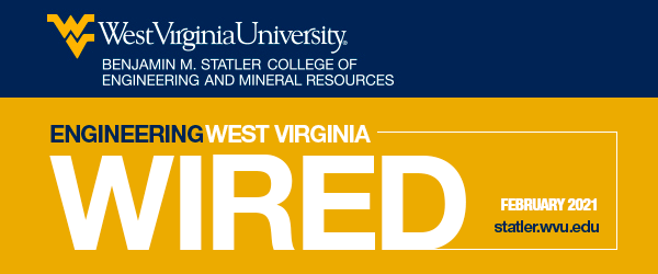 WVU Benjamin M. Statler College of Engineering and Mineral Resources - Wired January 2021 - statler.wvu.edu