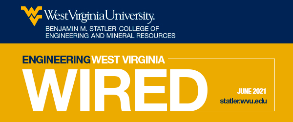 WVU Benjamin M. Statler College of Engineering and Mineral Resources - Wired June 2021 - statler.wvu.edu