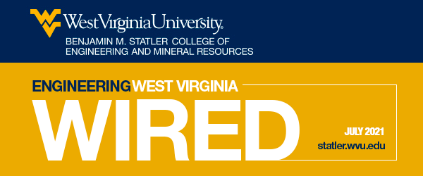 WVU Benjamin M. Statler College of Engineering and Mineral Resources - Wired July 2021 - statler.wvu.edu